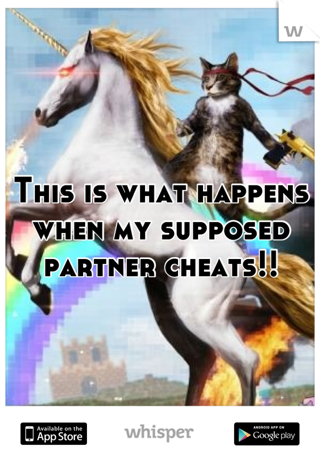 This is what happens when my supposed partner cheats!!