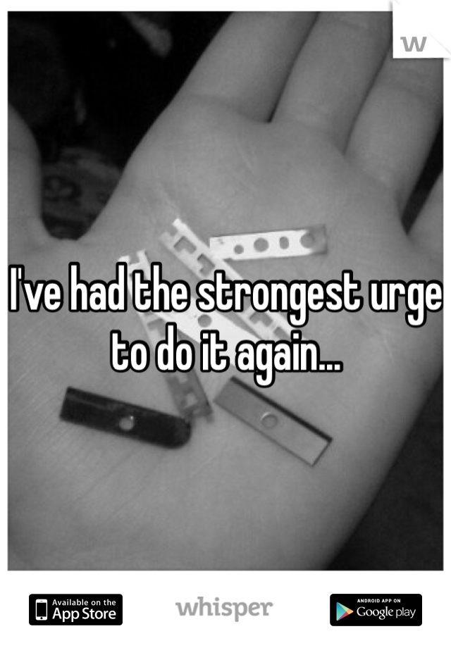 I've had the strongest urge to do it again...