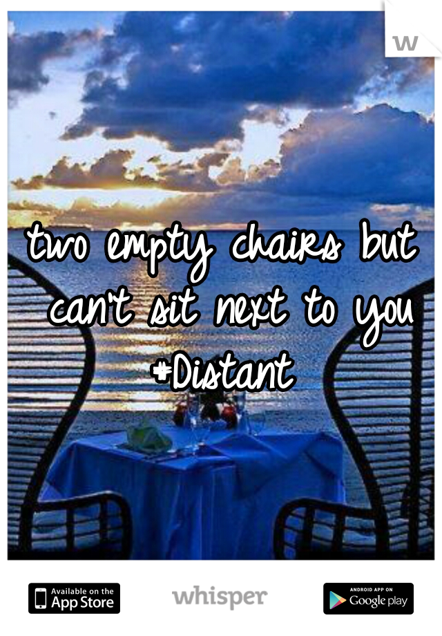 two empty chairs but can't sit next to you #Distant