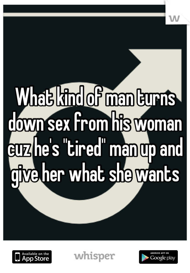 Why would a man turn down a woman for sex