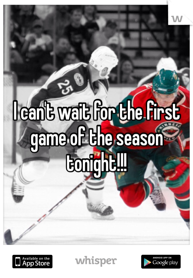 I can't wait for the first game of the season tonight!!!