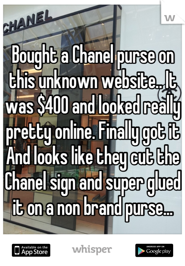 Bought a Chanel purse on this unknown website.. It was $400 and looked really pretty online. Finally got it And looks like they cut the Chanel sign and super glued it on a non brand purse...