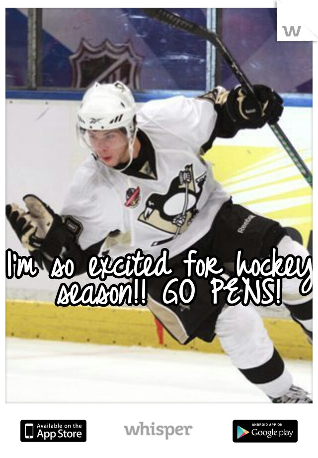 I'm so excited for hockey season!! GO PENS!