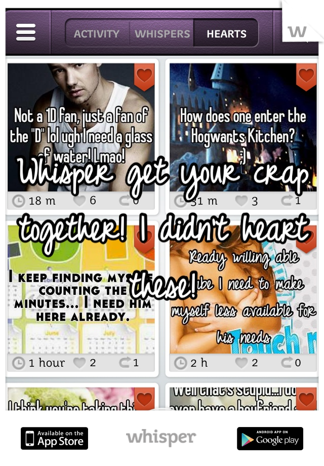 Whisper get your crap together! I didn't heart these!