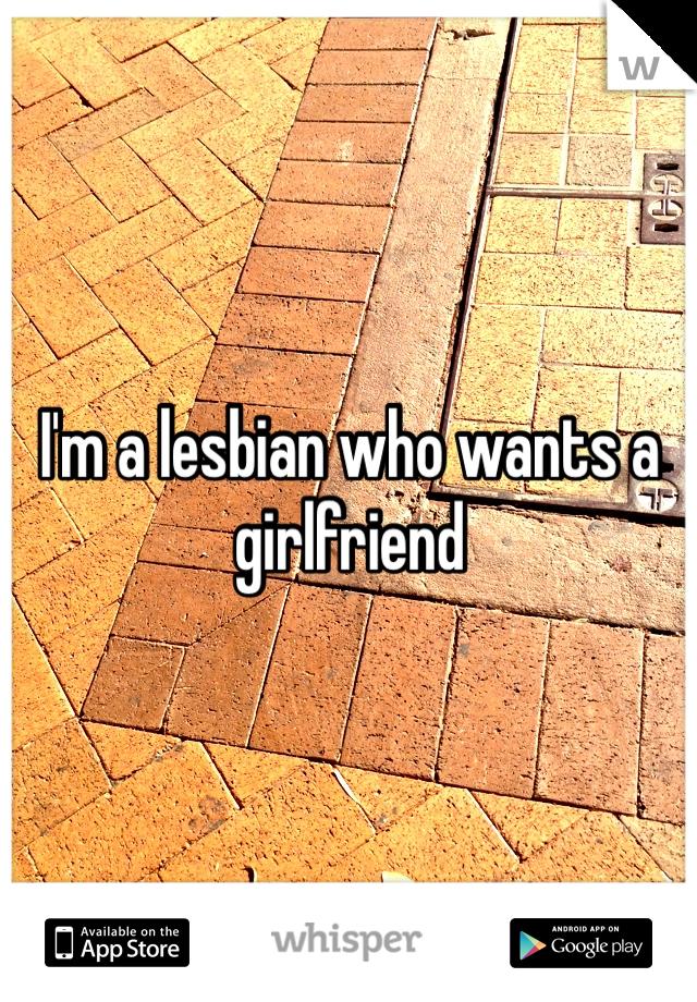 I'm a lesbian who wants a girlfriend