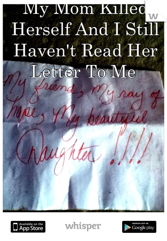 My Mom Killed Herself And I Still Haven't Read Her Letter To Me