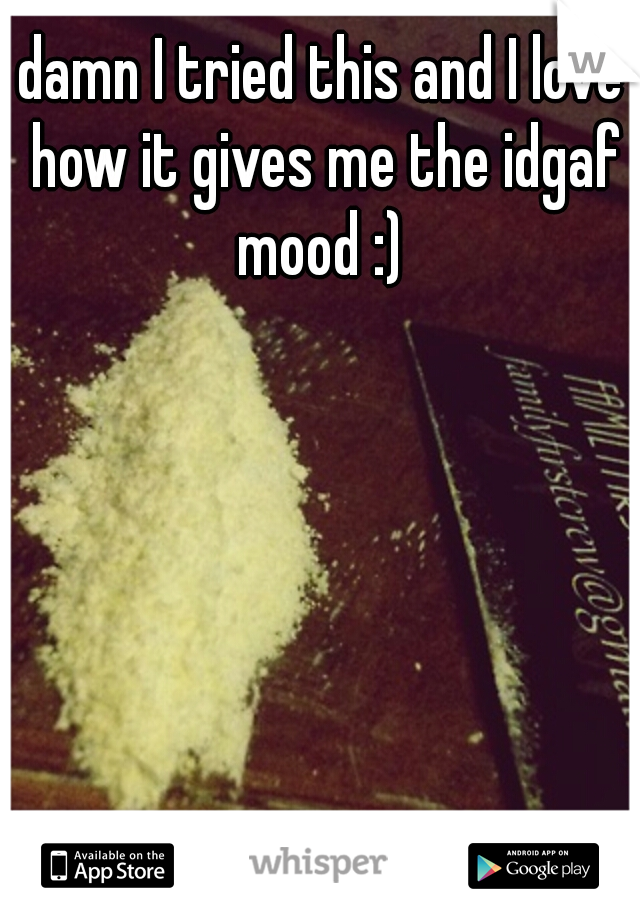 damn I tried this and I love how it gives me the idgaf mood :)