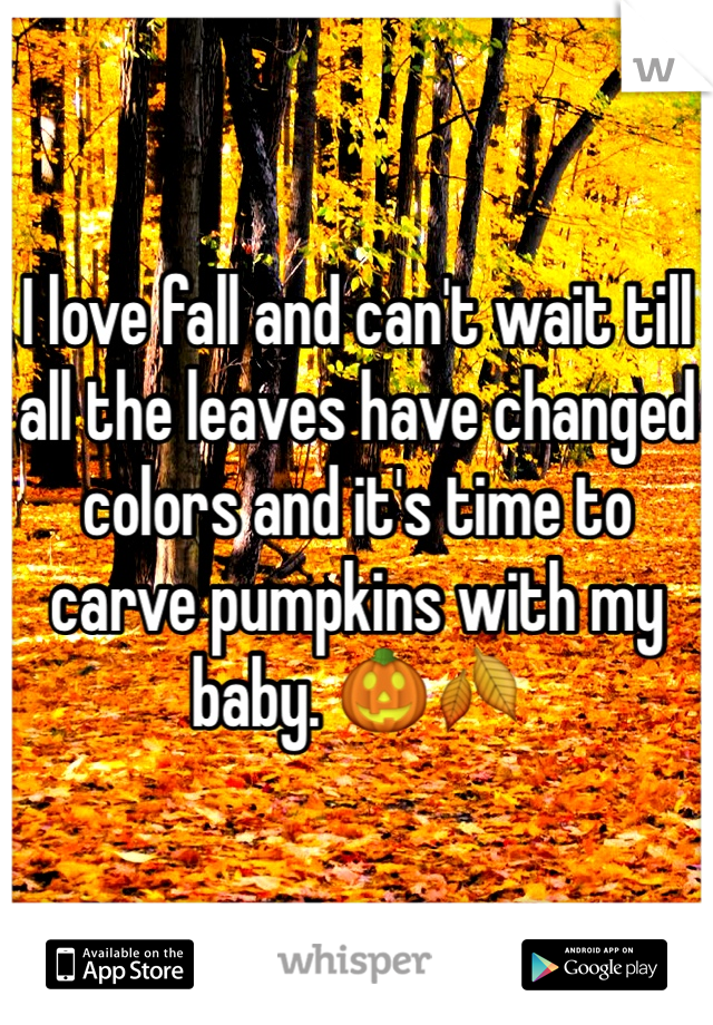 I love fall and can't wait till all the leaves have changed colors and it's time to carve pumpkins with my baby. 🎃🍂