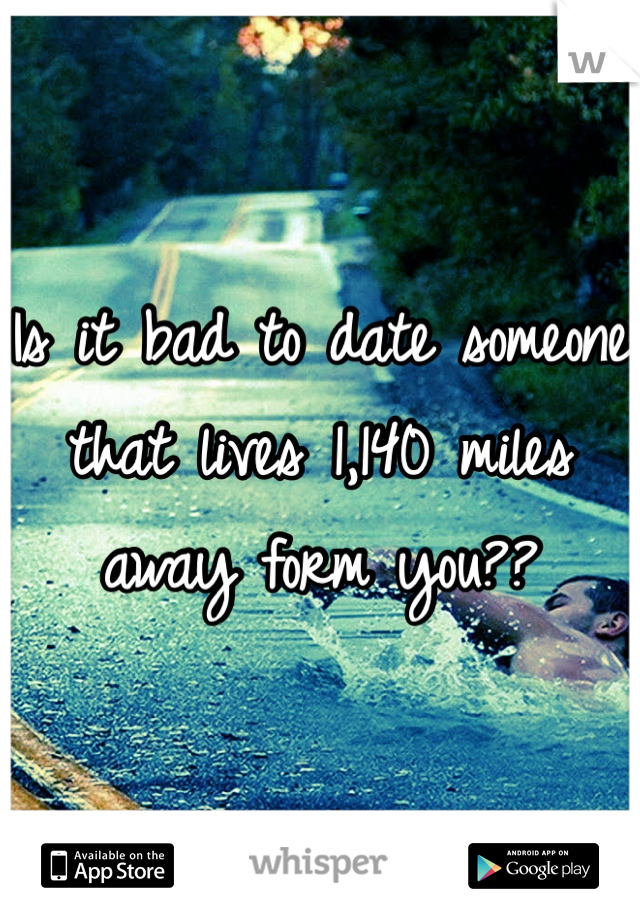 Is it bad to date someone that lives 1,140 miles away form you??