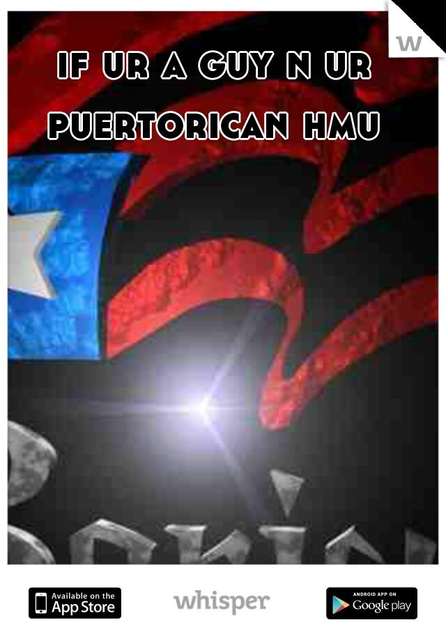 if ur a guy n ur puertorican hmu