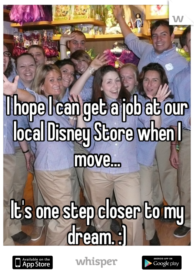 I hope I can get a job at our local Disney Store when I move...  It's one step closer to my dream. :)