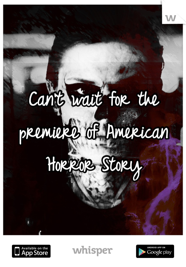 Can't wait for the premiere of American Horror Story