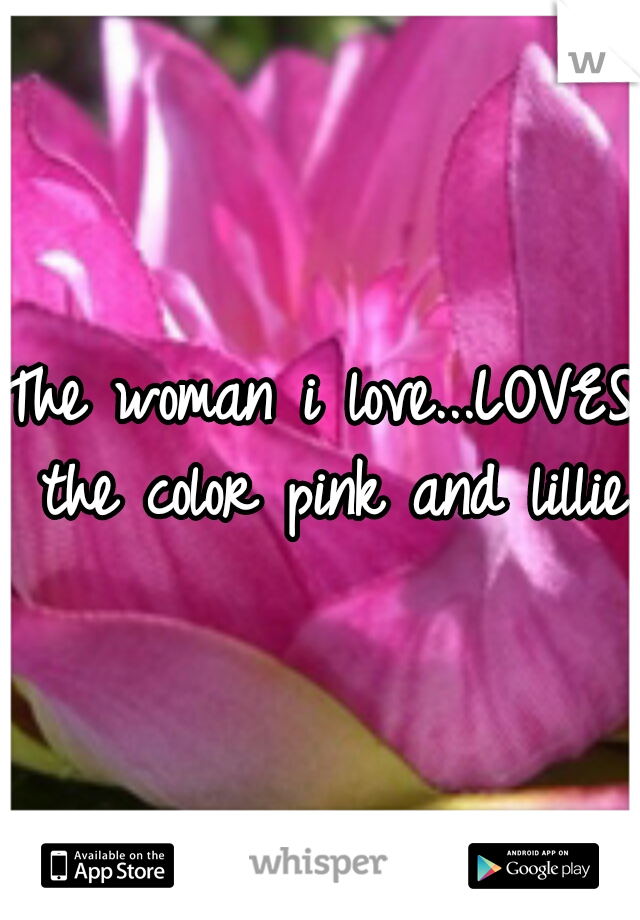 The woman i love...LOVES the color pink and lillies