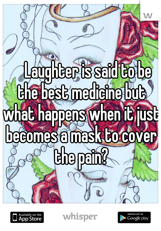 Laughter is said to be the best medicine but what happens when it just becomes a mask to cover the pain?