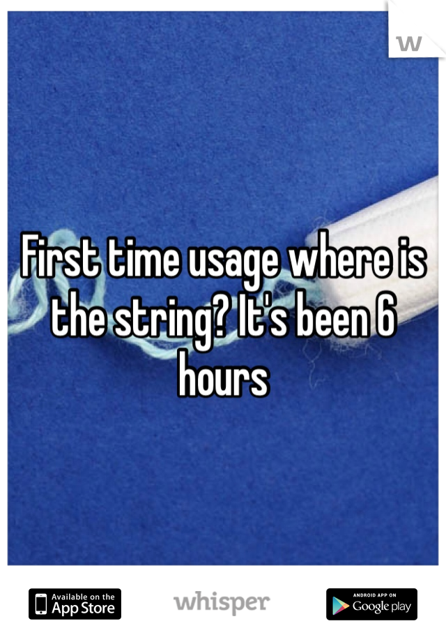 First time usage where is the string? It's been 6 hours