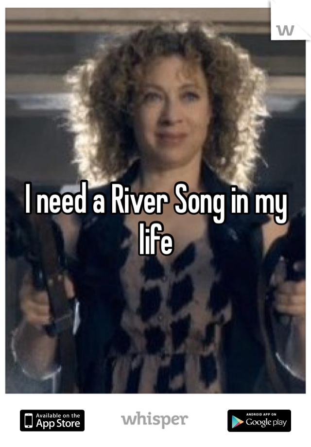 I need a River Song in my life