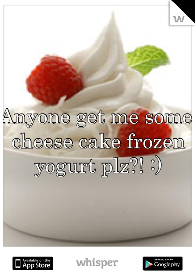 Anyone get me some cheese cake frozen yogurt plz?! :)