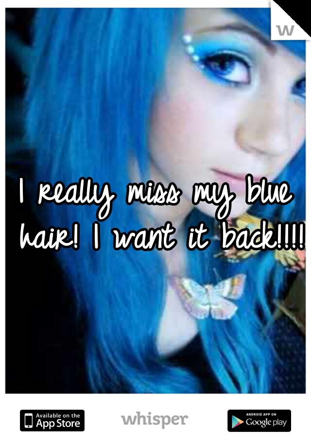 I really miss my blue hair! I want it back!!!!