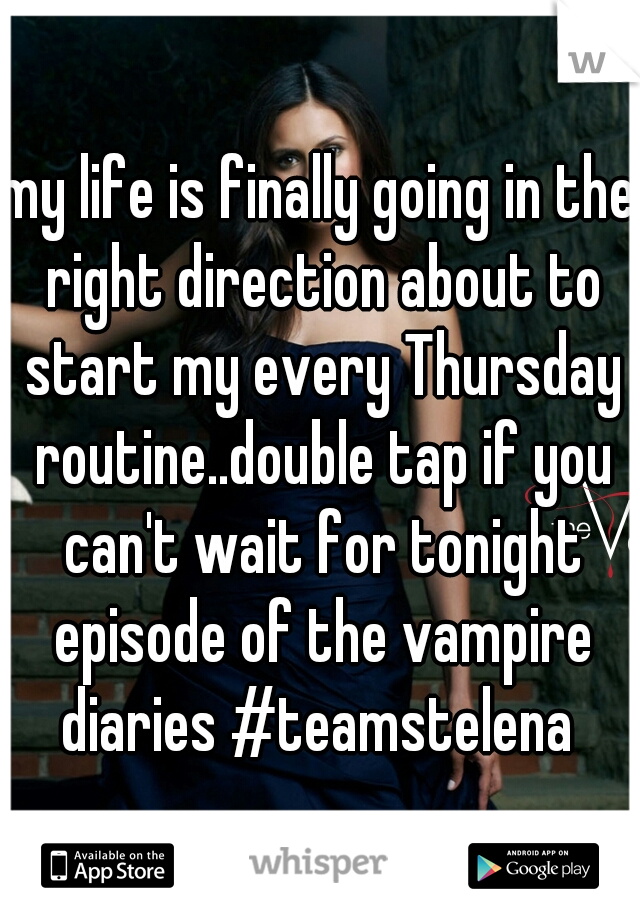 my life is finally going in the right direction about to start my every Thursday routine..double tap if you can't wait for tonight episode of the vampire diaries #teamstelena