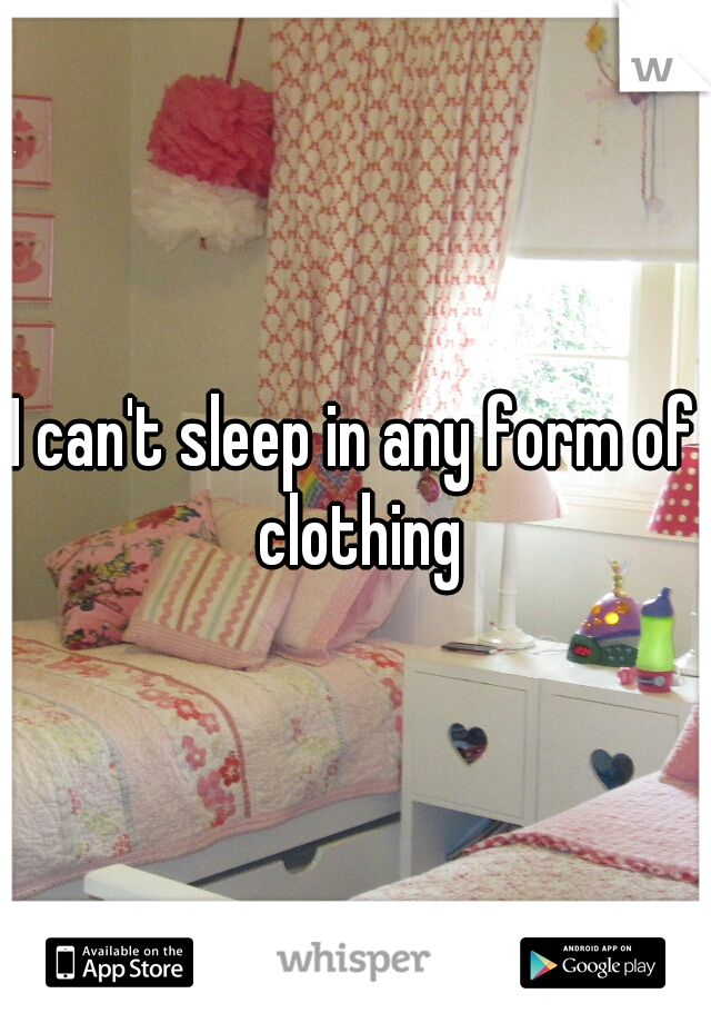 I can't sleep in any form of clothing