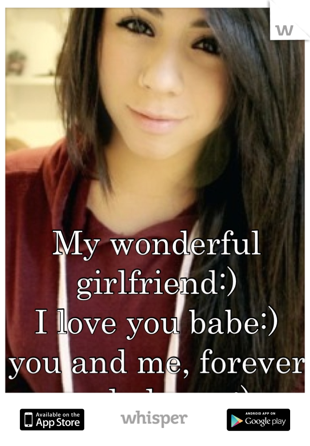 My wonderful girlfriend:) I love you babe:) you and me, forever and always:)