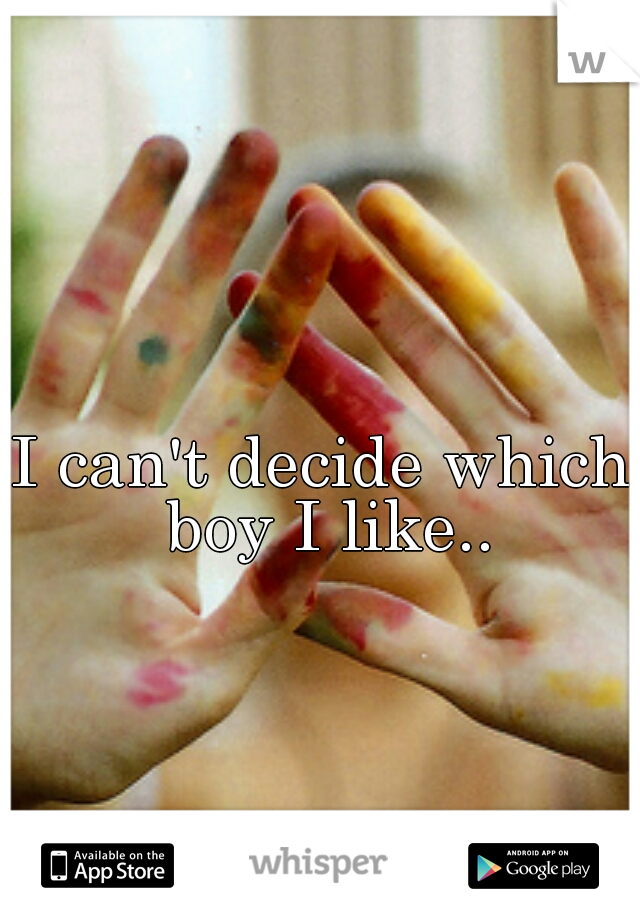 I can't decide which boy I like..