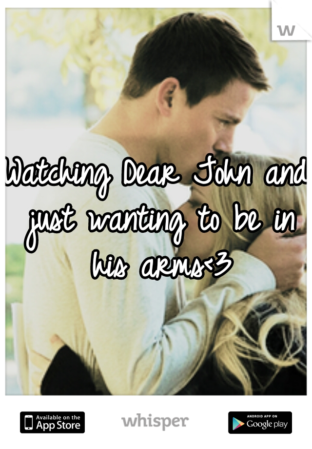 Watching Dear John and just wanting to be in his arms<3