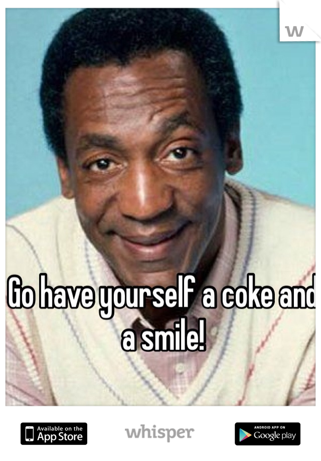 Go have yourself a coke and a smile!
