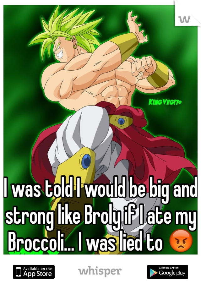 I was told I would be big and strong like Broly if I ate my Broccoli... I was lied to 😡