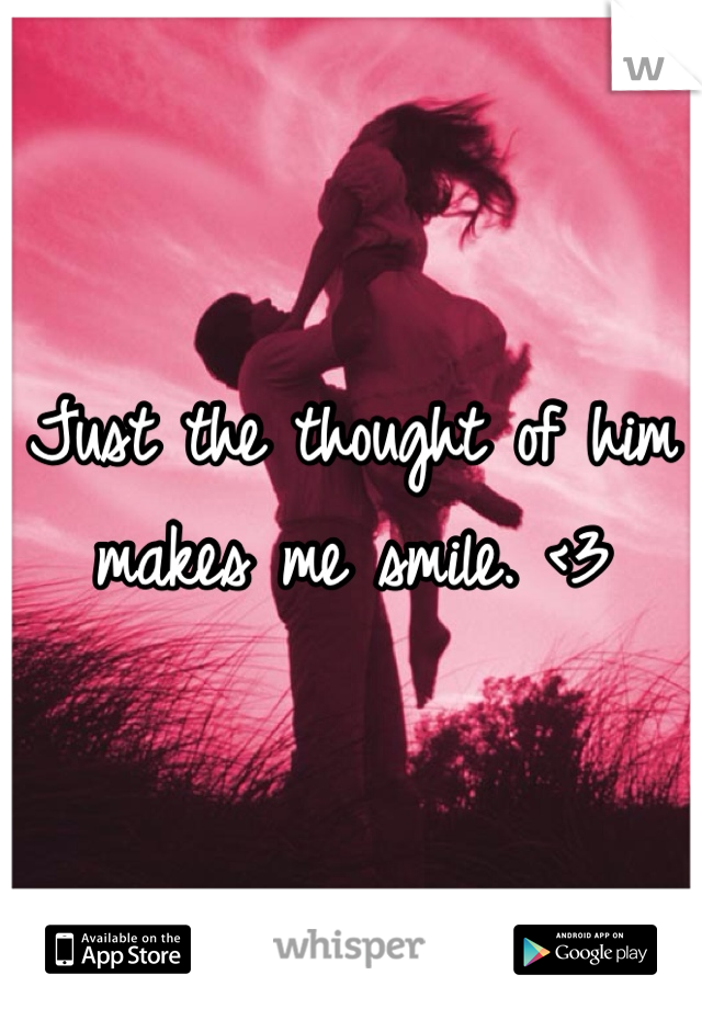 Just the thought of him makes me smile. <3