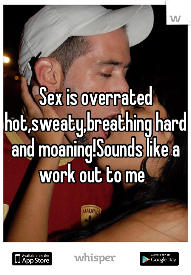 Some say the sex is overrated