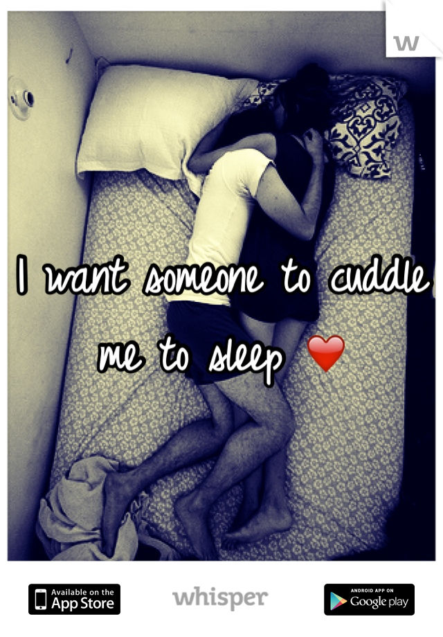 I want someone to cuddle me to sleep ❤️
