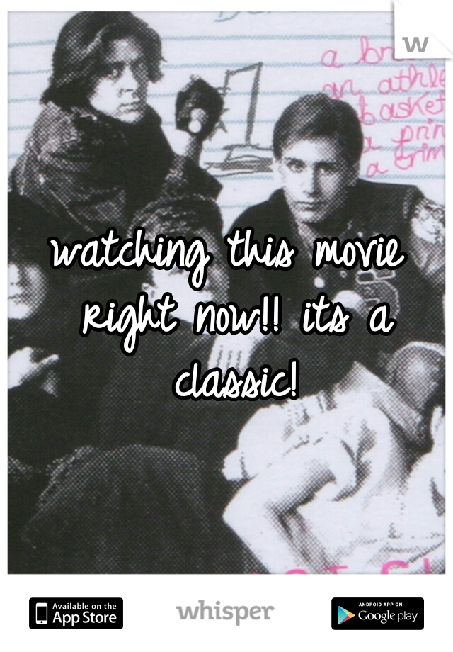 watching this movie right now!! its a classic!