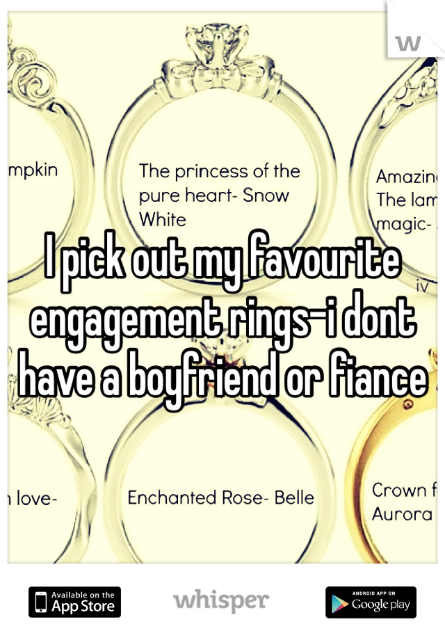 I pick out my favourite engagement rings-i dont have a boyfriend or fiance