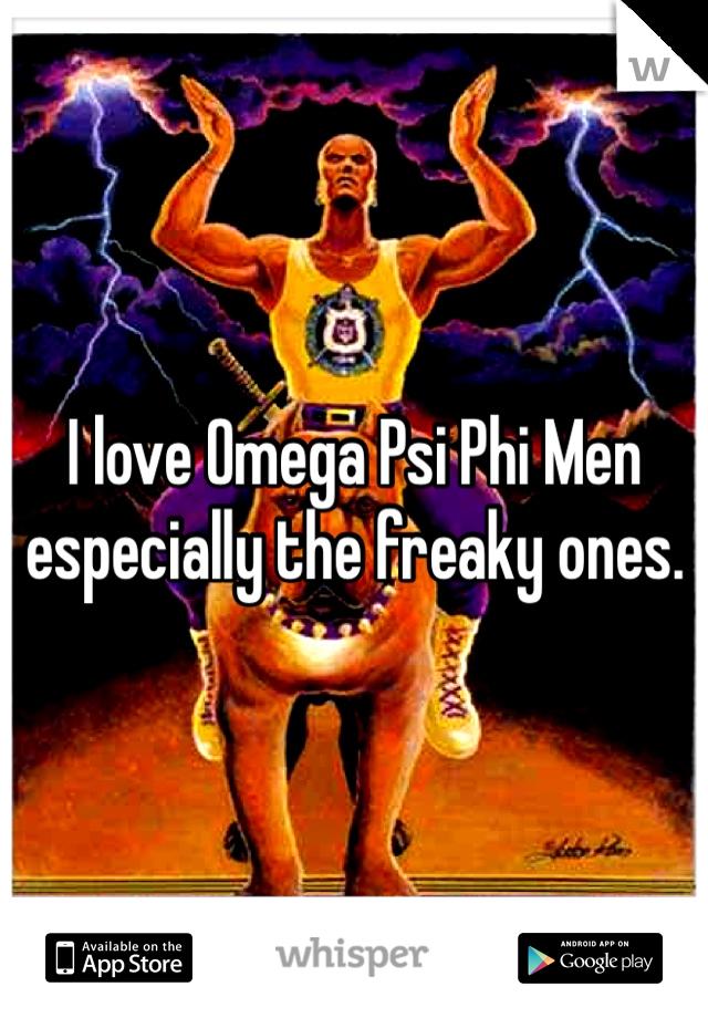 I love Omega Psi Phi Men especially the freaky ones.