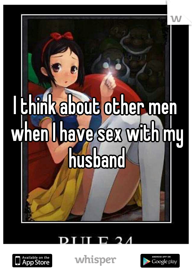 I think about other men when I have sex with my husband