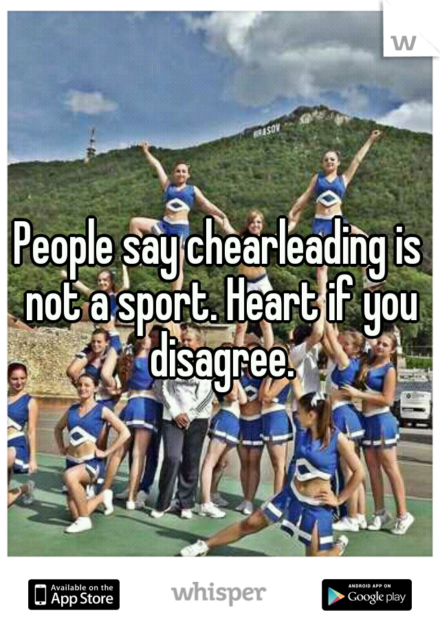 People say chearleading is not a sport. Heart if you disagree.