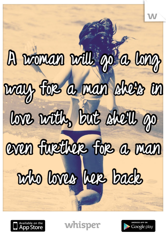 A woman will go a long way for a man she's in love with, but she'll go even further for a man who loves her back
