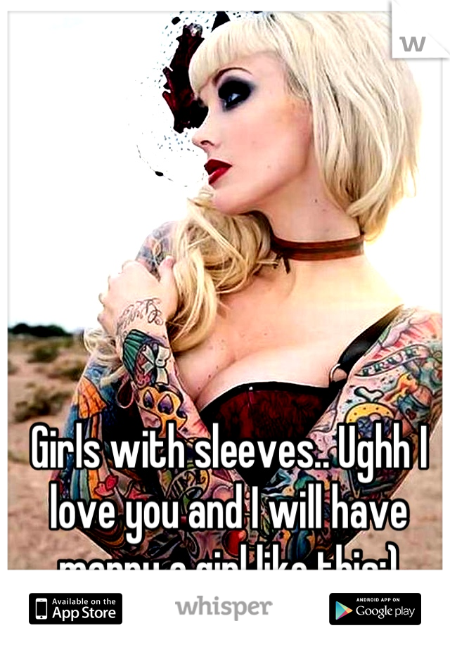 Girls with sleeves.. Ughh I love you and I will have marry a girl like this:)