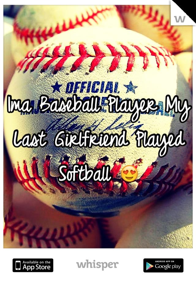 Ima Baseball Player My Last Girlfriend Played Softball 😍