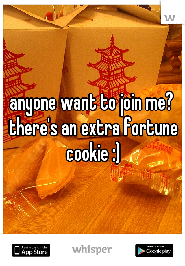anyone want to join me? there's an extra fortune cookie :)