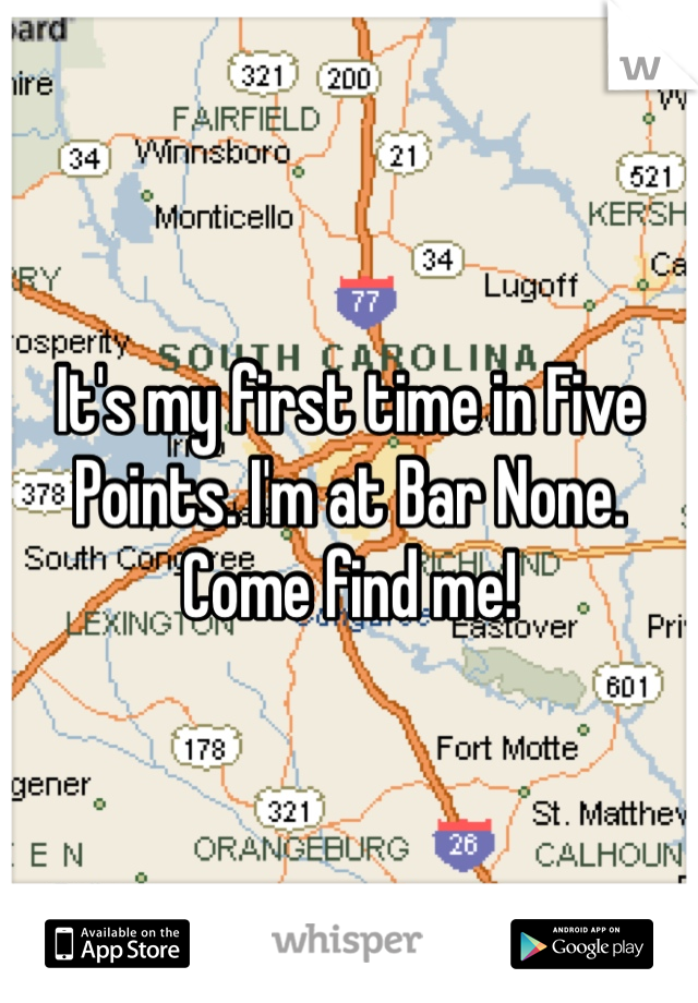 It's my first time in Five Points. I'm at Bar None. Come find me!