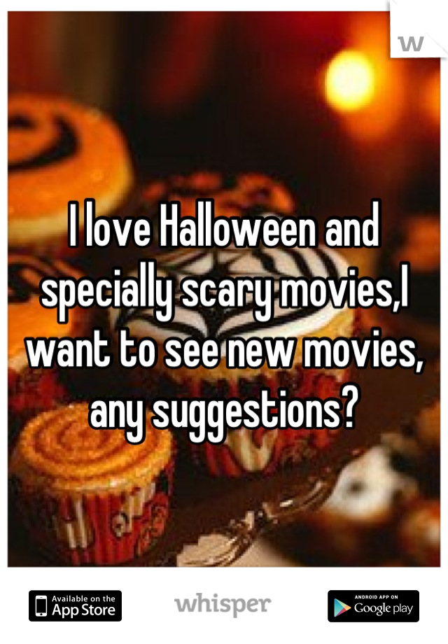 I love Halloween and specially scary movies,I want to see new movies, any suggestions?