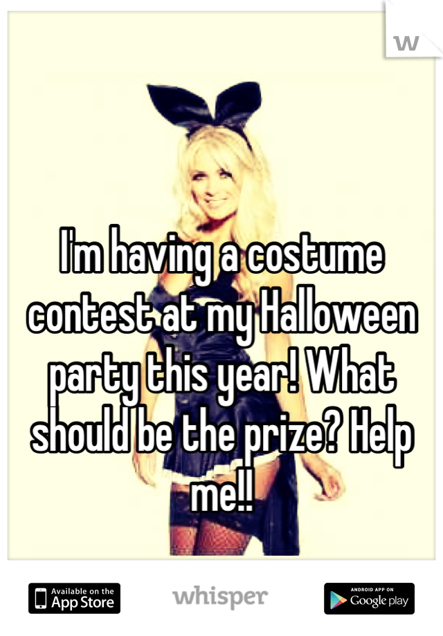 I'm having a costume contest at my Halloween party this year! What should be the prize? Help me!!