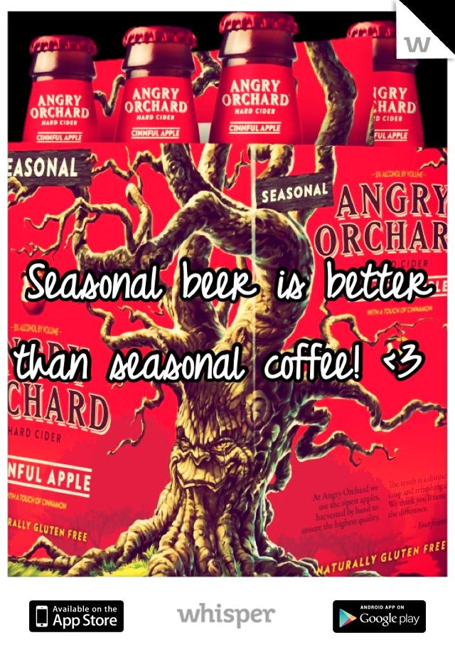Seasonal beer is better than seasonal coffee! <3