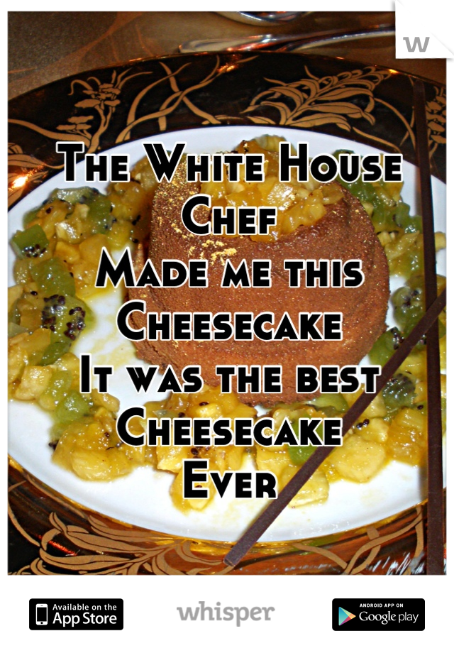 The White House Chef Made me this Cheesecake It was the best Cheesecake Ever