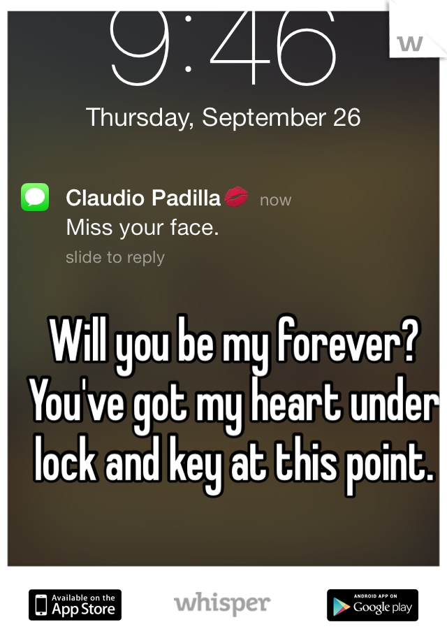 Will you be my forever? You've got my heart under lock and key at this point.