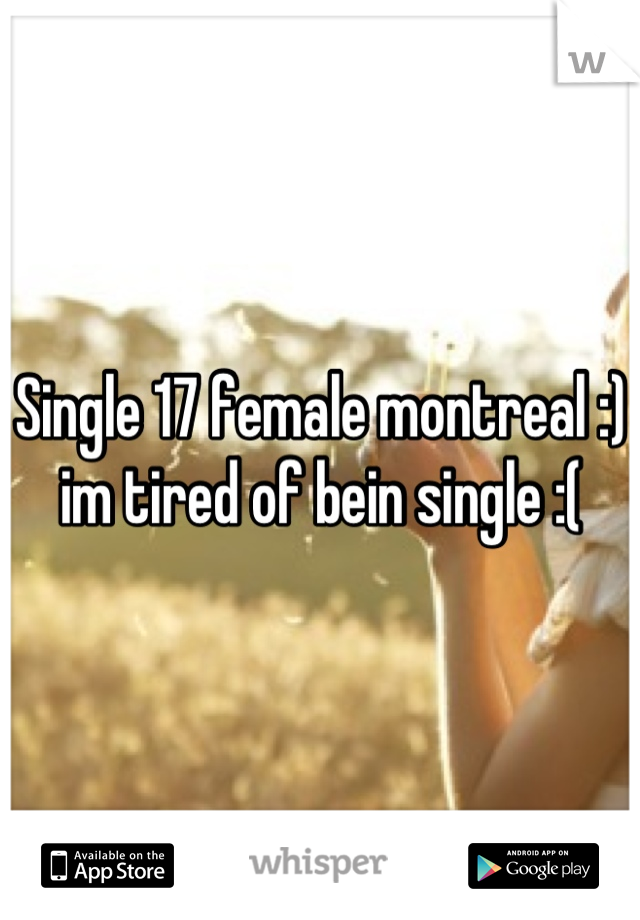 Single 17 female montreal :) im tired of bein single :(
