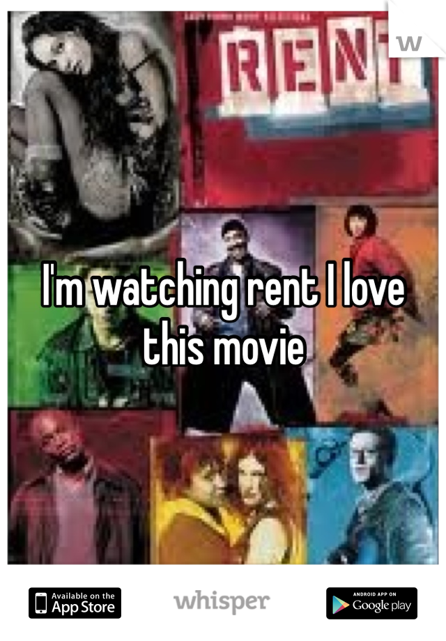 I'm watching rent I love this movie