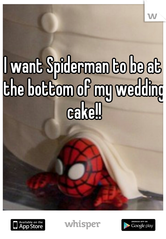 I want Spiderman to be at the bottom of my wedding cake!!